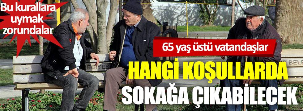 65 yaş üstüne sokağa çıkma izni geldi! 65 yaş üstü vatandaşlar ne zaman sokağa çıkabilecek? 65 yaş üstü vatandaşlar hangi şartlarda dışarı çıkabilecek?
