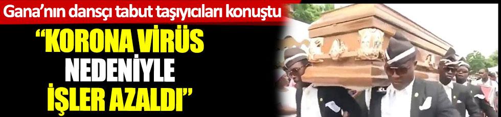"""Gana'nın dansçı tabut taşıyıcıları konuştu: """"Korona virüs nedeniyle işler azaldı"""""""