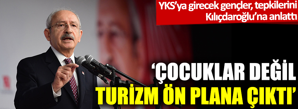 CHP lideri Kılıçdaroğlu: Çocuklar değil, turizm ön plana çıktı