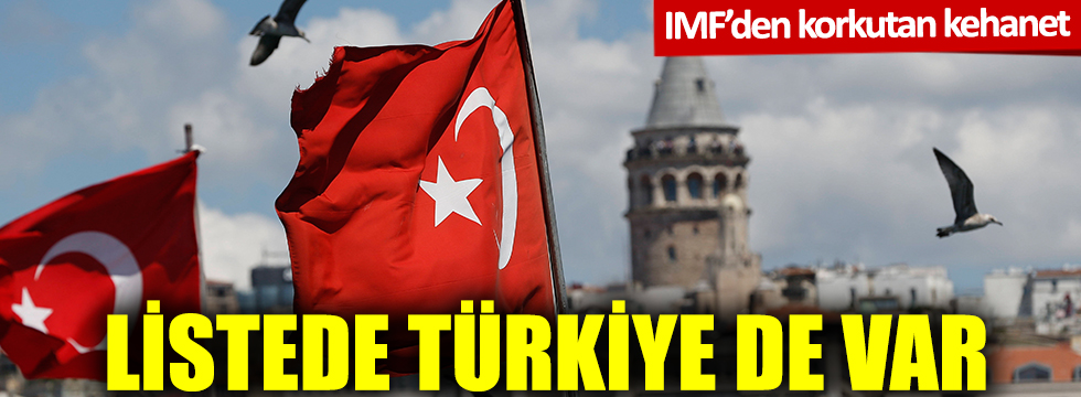 IMF'den korkutan kehanet: O listede Türkiye de var