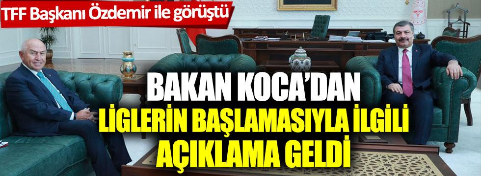 TFF Başkanı Özdemir ile görüştü: Bakan Koca'dan liglerin başlamasıyla ilgili açıklama geldi
