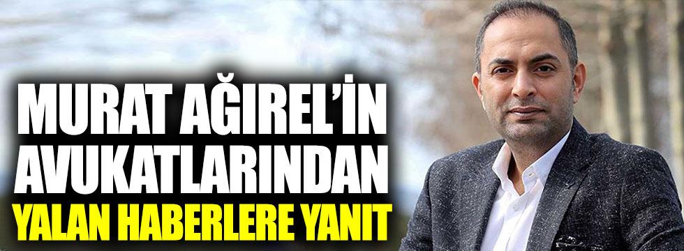 Murat Ağırel'in avukatlarından yalan haberlere yanıt