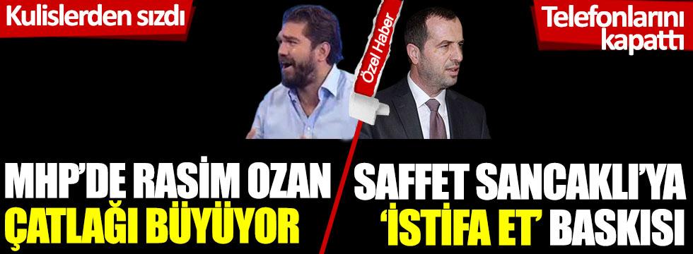 MHP'de Rasim Ozan çatlağı büyüyor: Saffet Sancaklı'ya 'istifa et' baskısı!