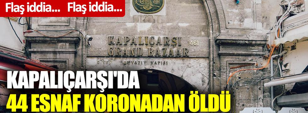 Kapalıçarşı'da 44 esnaf koronadan öldü iddiası