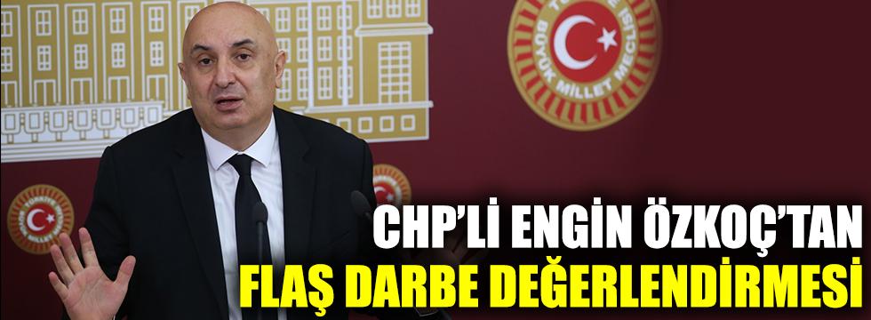 CHP'li Engin Özkoç'tan flaş darbe değerlendirmesi