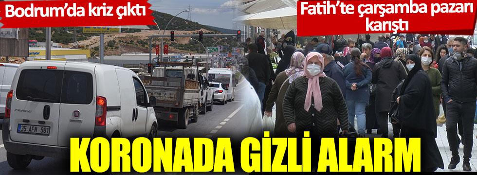 Bodrum'da kriz çıktı, Fatih'te çarşamba pazarı karıştı: Koronada gizli alarm