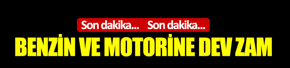 Benzin ve motorine dev zam