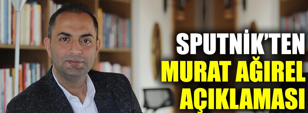 Sputnik'ten 'Murat Ağırel' açıklaması
