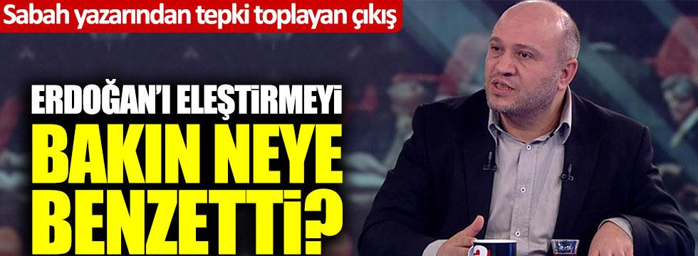 Sabah yazarı Salih Tuna, Tayyip Erdoğan'ı eleştirmeyi bakın neye benzetti
