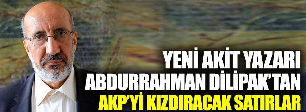 Yeni Akit yazarı Abdurrahman Dilipak'tan AKP'yi kızdıracak satırlar