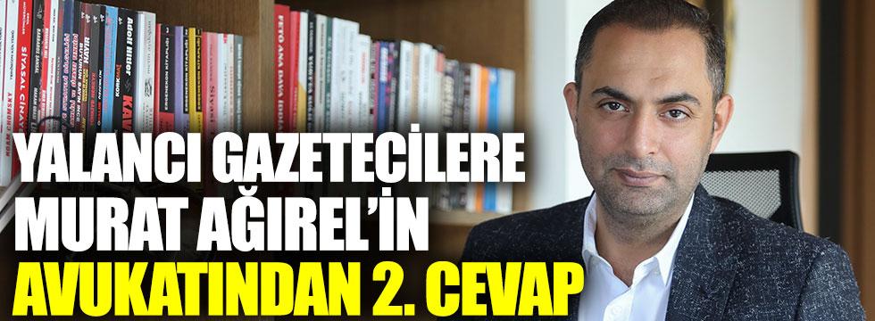 Yalancı gazetecilere Murat Ağırel'in avukatından 2. cevap