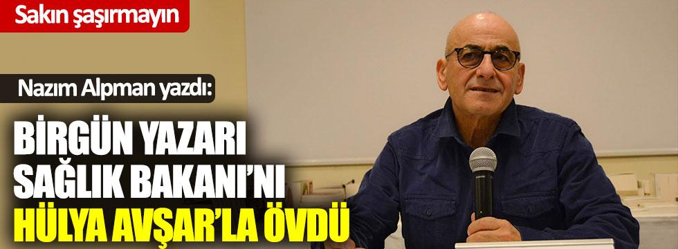 Birgün yazarı Nazım Alpman, Sağlık Bakanı Fahrettin Koca'yı Hülya Avşar ile övdü