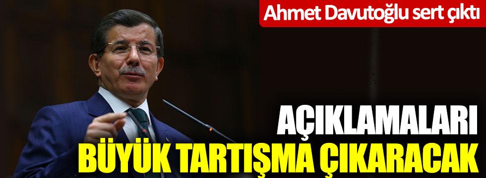 Ahmet Davutoğlu sert çıktı! Açıklamaları büyük tartışma çıkaracak
