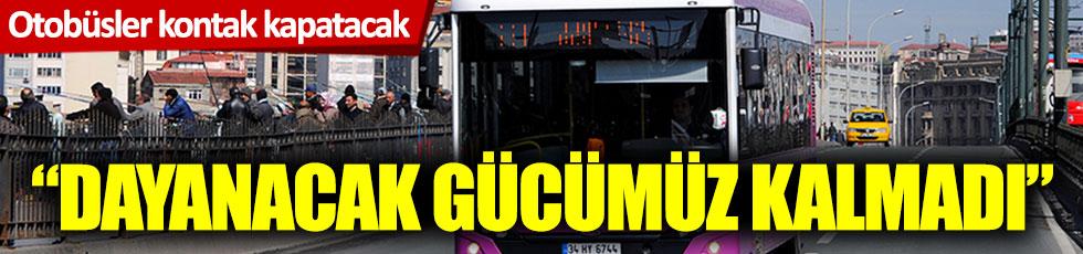 İstanbul'da halk otobüsleri kontak kapatacak: Dayanacak gücümüz kalmadı!