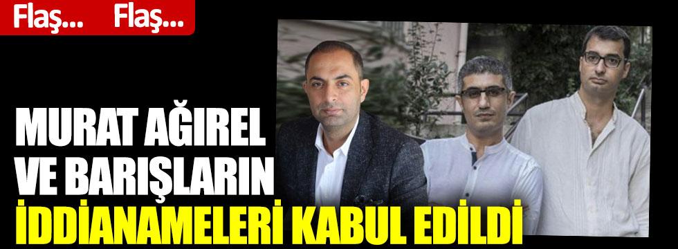Murat Ağırel ve gazetecilerin iddianameleri kabul edildi