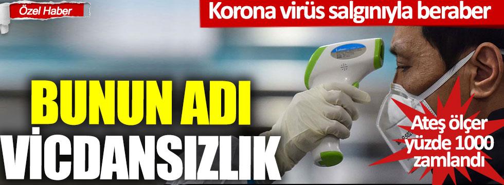 Bunun adı vicdansızlık, korona virüs salgınıyla beraber ateş ölçer yüzde 1000 zamlandı