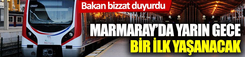 Bakan bizzat duyurdu! Marmaray'da yarın gece bir ilk yaşanacak