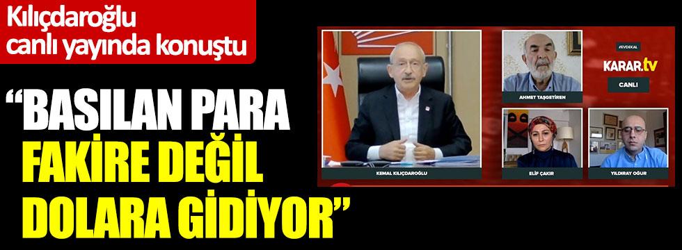 Kılıçdaroğlu Karar TV'ye konuştu: Basılan para fakire değil dolara gidiyor