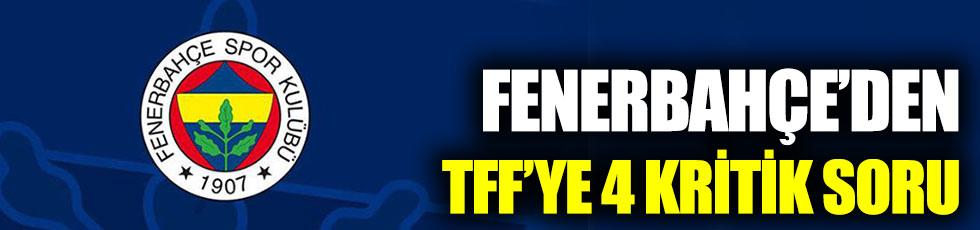 Fenerbahçe'den TFF'ye 4 kritik soru