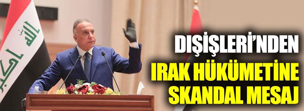 Dışişleri'nden Irak hükümetine skandal mesaj