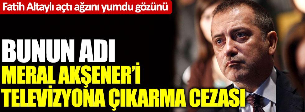 Fatih Altaylı açtı ağzını yumdu gözünü:Bunun adı Meral Akşener'i televizyona çıkarma cezası