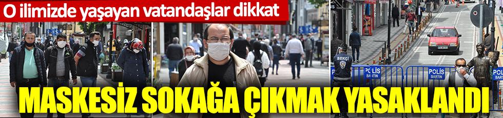 O ilimizde yaşayan vatandaşlar dikkat: Maskesiz sokağa çıkmak yasaklandı