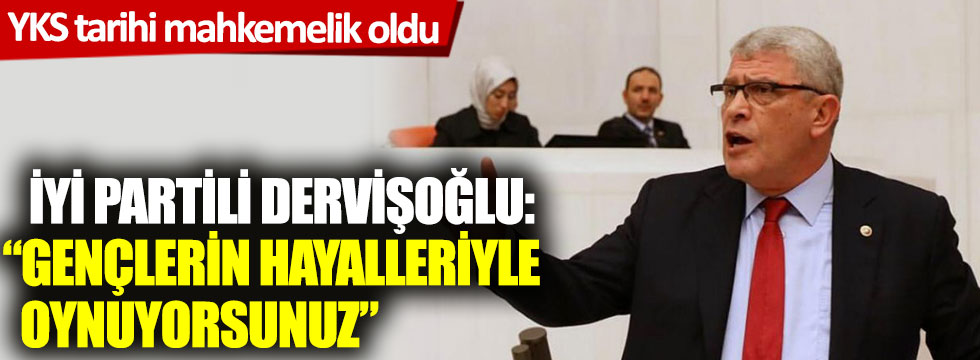 """YKS tarihi mahkemelik oldu; İYİ Partili Dervişoğlu: """"Gençlerin hayalleriyle oynuyorsunuz"""""""