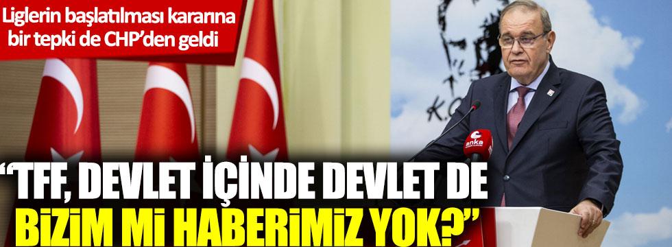 Liglerin başlatılması kararına bir tepki de CHP'den: TFF, devlet içinde devlet de bizim mi haberimiz yok?