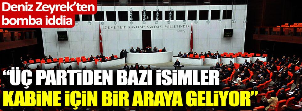"""Deniz Zeyrek'ten bomba iddia: """"3 partiden isimler kabine için bir araya geliyor"""""""