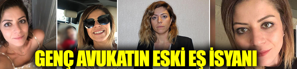 Genç avukatın eski eş isyanı: Tecavüze uğradım