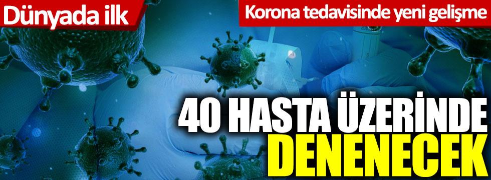 Korona tedavisinde yeni gelişme: 40 hasta üzerinde denenecek
