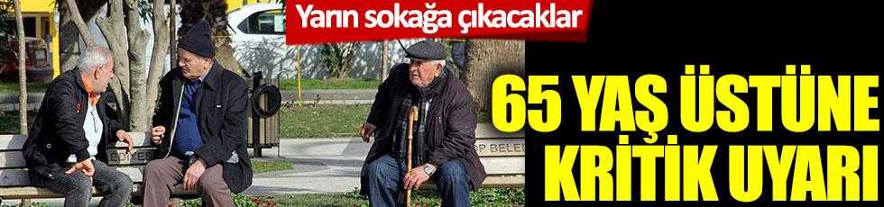 Yarın sokağa çıkacak 65 yaş üstüne kritik uyarı