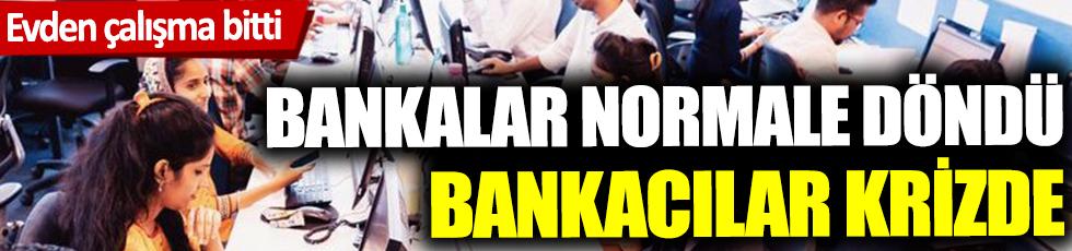 Bankalar normale döndü bankacılar krizde