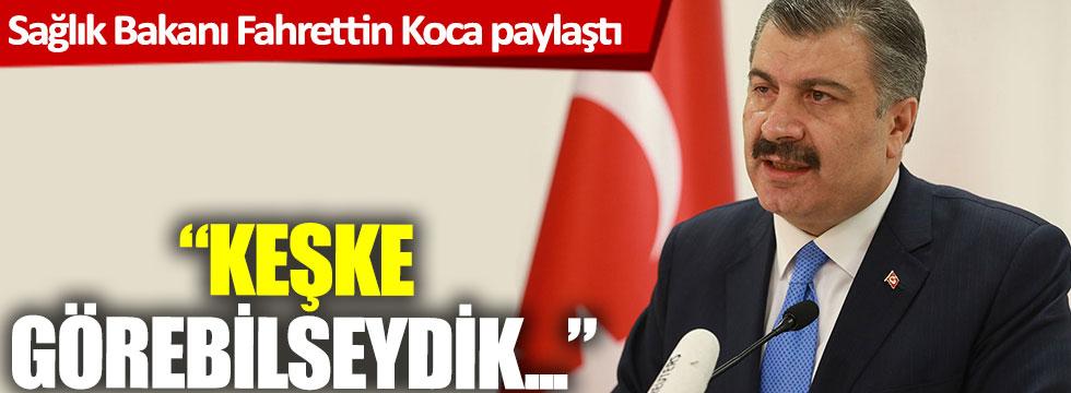 """Sağlık Bakanı Fahrettin Koca paylaştı: """"Keşke görebilseydik…"""""""