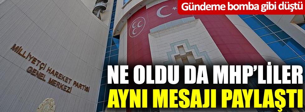 Ne oldu da MHP'liler aynı mesajı paylaştılar?
