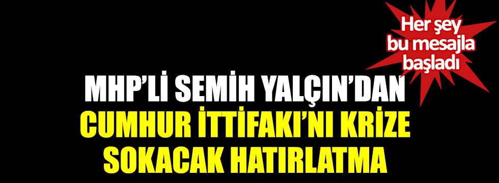 MHP'li Semih Yalçın'dan Cumhur İttifakı'nı krize sokacak hatırlatma