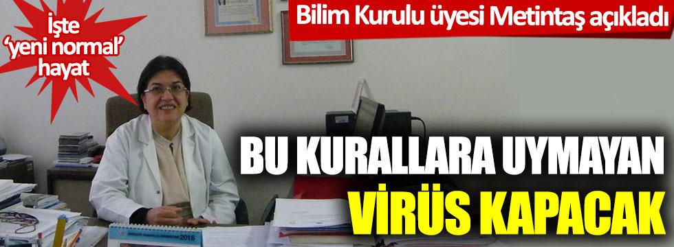 Bilim Kurulu üyesi Metintaş açıkladı; Bu kurallara uymayanlar virüs kapacak! İşte 'yeni normal' hayat