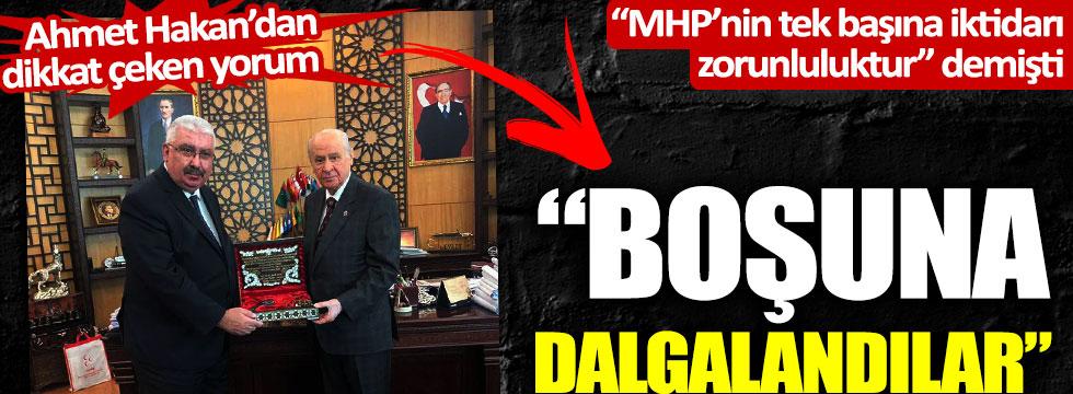 """Semih Yalçın'ın """"MHP'nin tek başına iktidarı zorunluluktur"""" çıkışına Ahmet Hakan'dan olay yorum"""