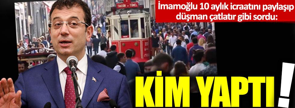 İmamoğlu 10 aylık icraatını paylaşıp düşman çatlatır gibi sordu: Kim yaptı!