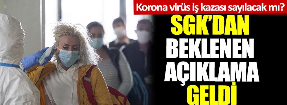 Korona virüs artık iş kazası sayılacak mı? SGK'dan beklenen açıklama geldi
