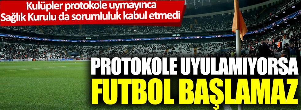 Kulüpler protokole uymayınca Sağlık Kurulu da sorumluluk kabul etmedi: Protokole uyulamıyorsa futbol başlamaz