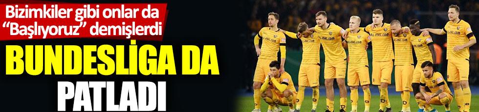 """Bizimkiler gibi onlar da """"Başlıyoruz"""" demişlerdi: Bundesliga da patladı"""