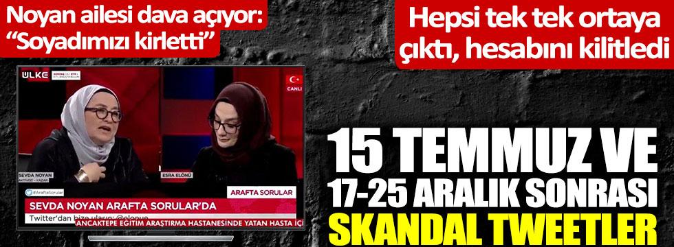 Sevda Noyan'dan 15 Temmuz ve 17-25 Aralık sonrası skandal tweetler