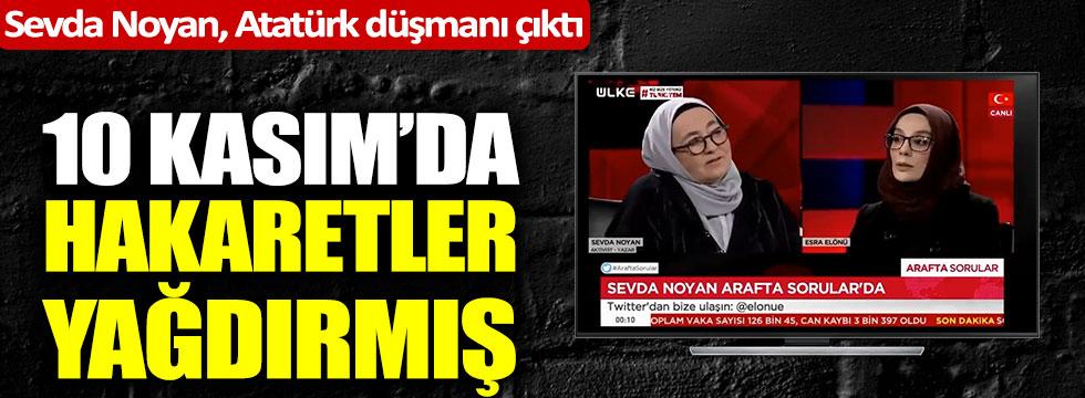 Sevda Noyan Atatürk düşmanı çıktı! 10 Kasım'da hakaretler yağdırmış