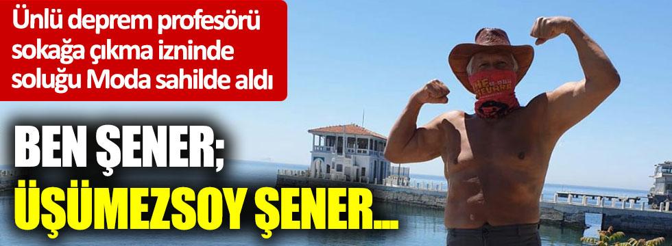Ben Şener; Üşümezsoy Şener...
