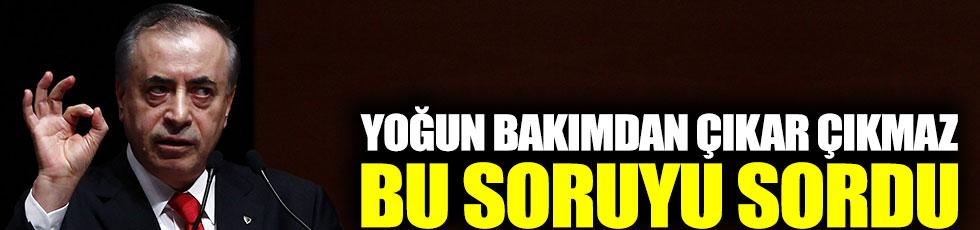 Mustafa Cengiz yoğun bakımdan çıkar çıkmaz bu soruyu sordu