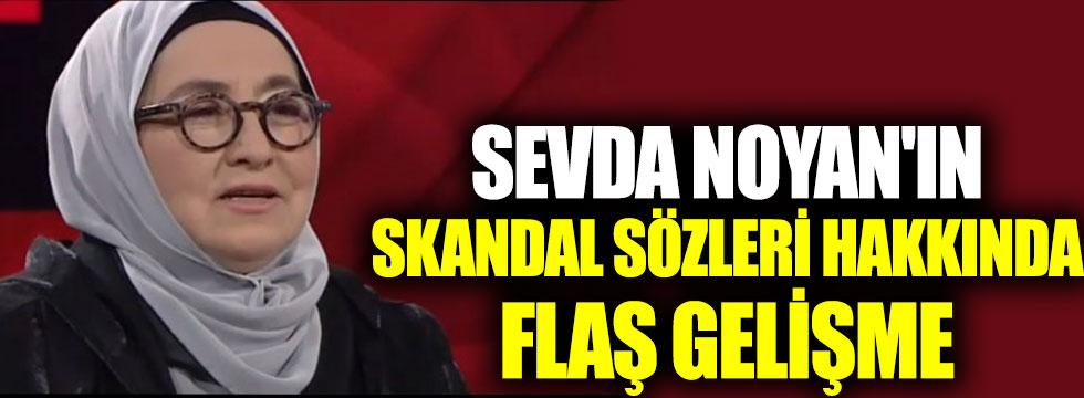 Sevda Noyan'ın skandal sözleri hakkında flaş gelişme