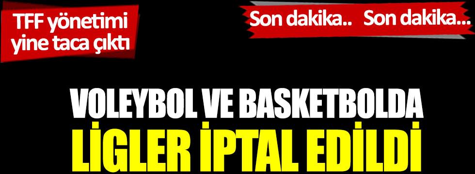 Basketbol ve voleybolda ligler iptal edildi