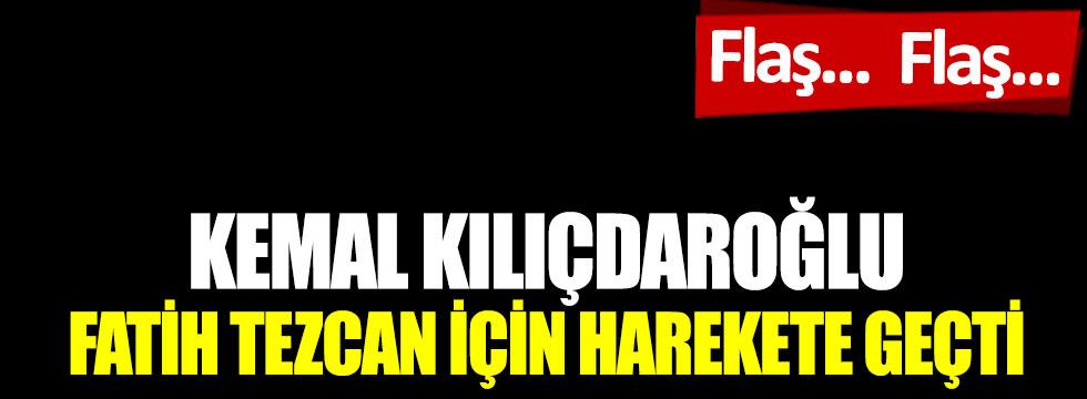 Kemal Kılıçdaroğlu, Fatih Tezcan için harekete geçti