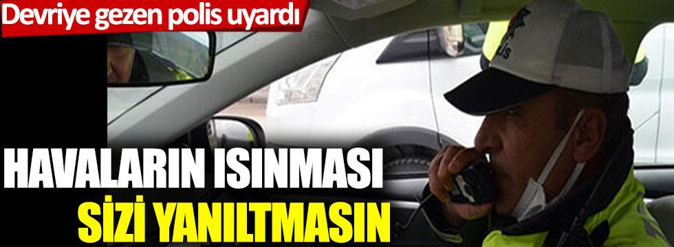 Devriye gezen polis, İstanbulluları böyle uyardı: Havaların ısınması sizleri yanıltmasın